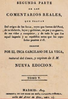 La segunda parte de Comentarios reales que se publicó bajo el título de Historia General del Perú, apareció un año después de la muerte de Garcilaso. Crédito: Segunda Parte de los Comentarios Reales (1829). Biblioteca Nacional del Perú.